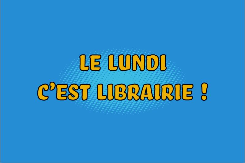 Le lundi c'est librairie ! #501