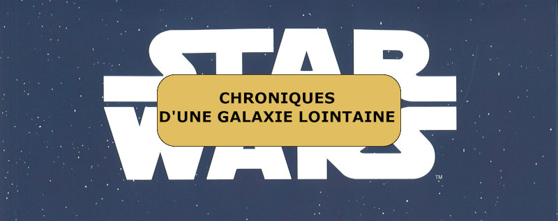Star Wars Chroniques d'une galaxie lointaine