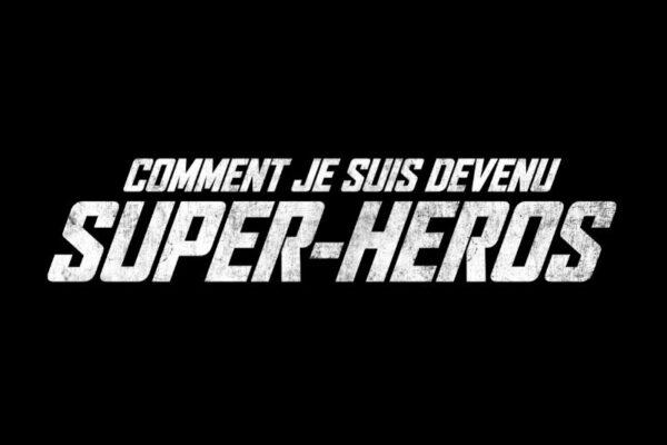 Comment je suis devenu super-héros (sans spoilers)